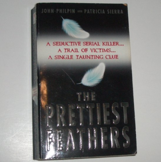 The Prettiest Feathers by JOHN PHILPIN and PATRICIA SIERRA Suspense Thriller 1997