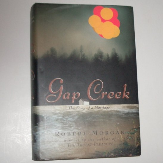 Gap Creek by ROBERT MORGAN Hardcover Dust Jacket 1999 Oprah's Book Club