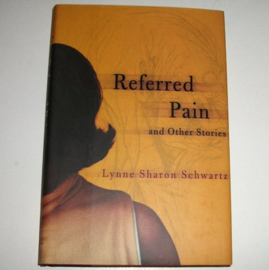 Referred Pain and Other Stories by LYNNE SHARON SCHWARTZ Hardcover Dust Jacket 2004