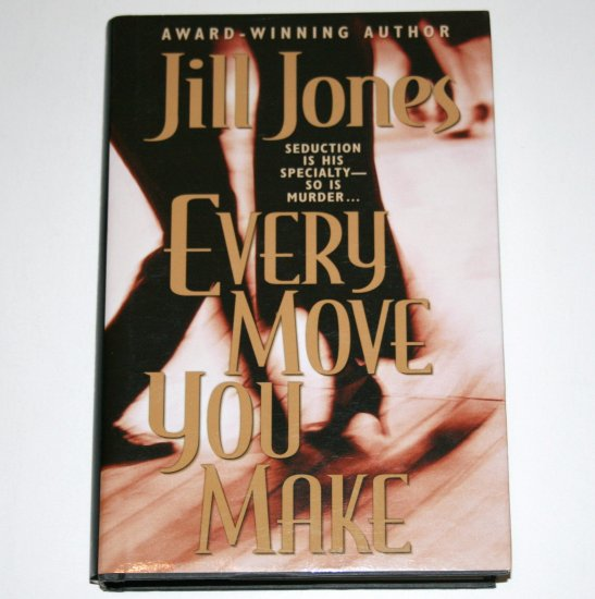 Every Move You Make by JILL JONES Hardcover Dust Jacket 2002