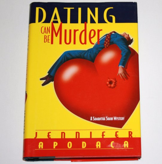 Dating Can Be Murder by JENNIFER APODACA Hardcover Dust Jacket 2002 A Samantha Shaw Mystery