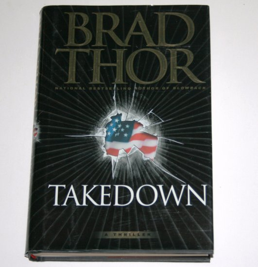 Takedown by BRAD THOR Hardcover Dust Jacket 2006 Thriller First Edition