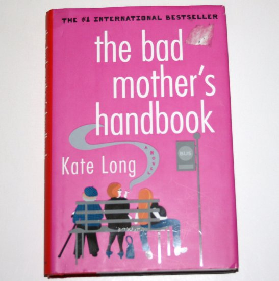 The Bad Mother's Handbook by KATE LONG Hardcover Dust Jacket 2004 First Edition Humor