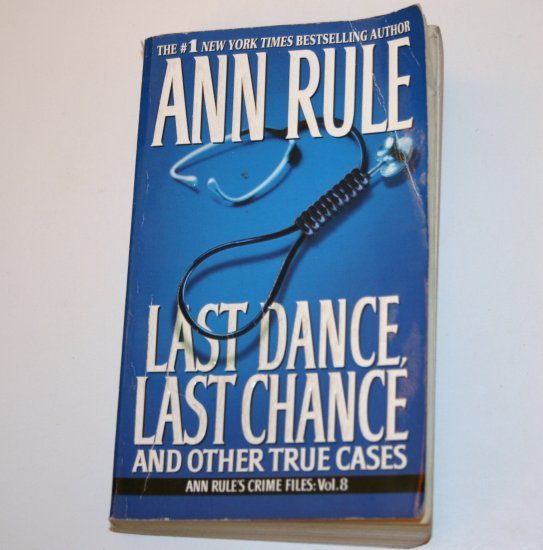 Last Dance, Last Chance and Other True Cases by ANN RULE Crime Files Vol 8 2003 True Crime