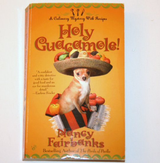 Holy Guacamole! by NANCY FAIRBANKS Berkley Prime Crime 2004 A Culinary Mystery