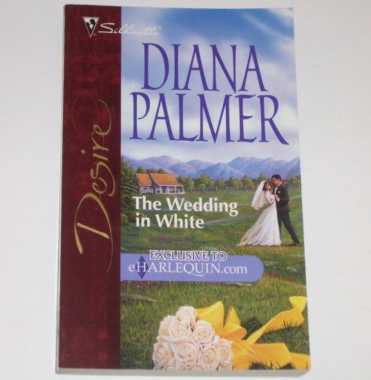 The Wedding in White by DIANA PALMER Silhouette Desire 2000 Men of Medicine Ridge