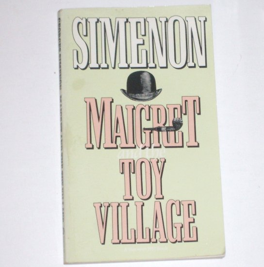 Maigret and the Toy Village by GEORGES SIMENON An Inspector Maigret Mystery 1987