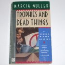 Trophies and Dead Things by MARCIA MULLER A Sharon McCone Mystery 1991