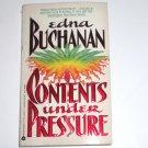 Contents Under Pressure by EDNA BUCHANAN A Britt Montero Mystery No. 1 1984