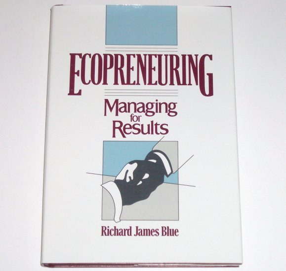 Ecopreneuring Managing for Results by RICHARD JAMES BLUE Business Self Help 1990