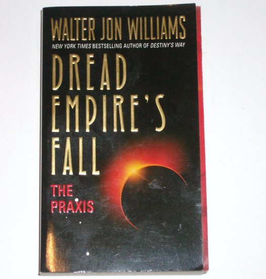 Dread Empire's Fall : The Praxis by WALTER JON WILLIAMS Science Fiction 2003