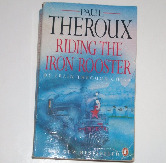 Riding the Iron Rooster by PAUL THEROUX By Train Through China 1989 Import