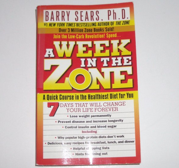 A Week in the Zone by BARRY SEARS, Ph.D. Quick Course in the Healthiest Diet for You 2000