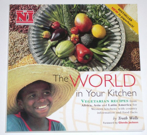 The World in Your Kitchen Vegetarian Recipes of Africa Asia Latin America TROTH WELLS Cookbook 2002