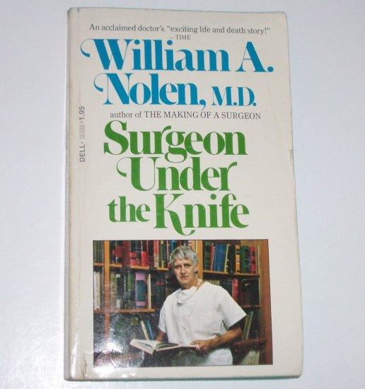 Surgeon Under the Knife by WILLIAM A NOLEN M.D. Memoir 1977