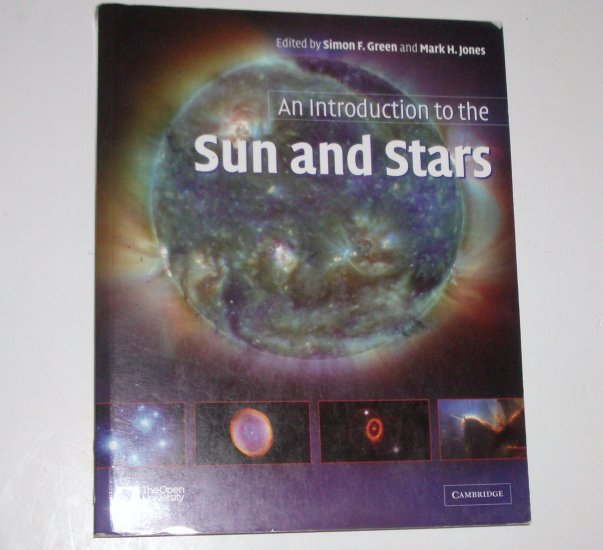 An Introduction to the Sun and Stars by SIMON F GREEN and MARK H JONES 2004