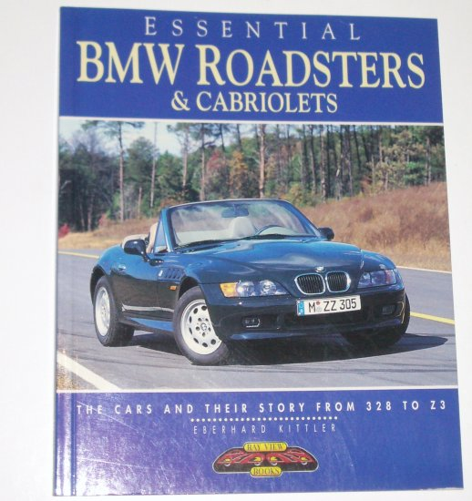Essential BMW Roadsters & Cabriolets by EBERHARD KITTLER The Cars & Their Story from 328 to Z3 1996