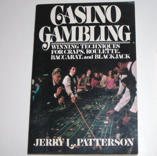 Casino Gambling  JERRY L PATTERSON Winning techniques for Craps, Roulette, Baccarat, Blackjack 1982