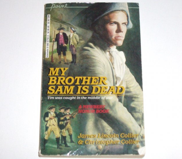 My Brother Sam is Dead by JAMES LINCOLN and CHRISTOPHER COLLIER 1974 Newbery Honor Winner
