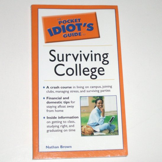 The Pocket Idiot's Guide to Surviving College by NATHAN BROWN 2004