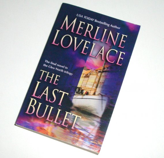 The Last Bullet by MERLINE LOVELACE Romantic Suspense 2005 The Cleo North Trilogy Series