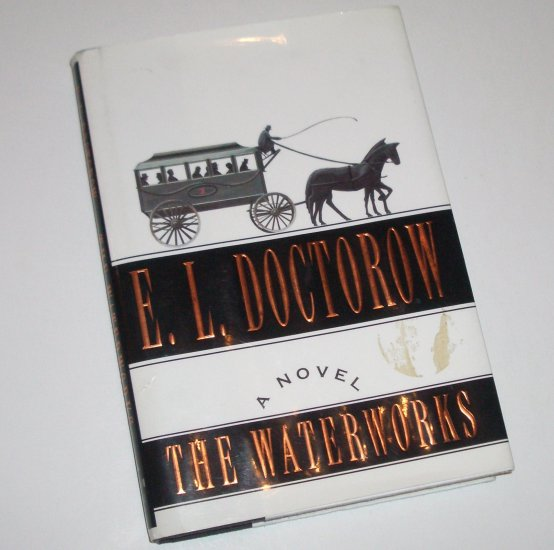 The Waterworks by E.L. Doctorow Hardcover with Dust Jacket 1994 Historical Ficiton