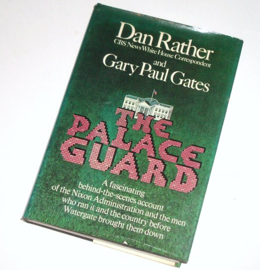 The Palace Guard by Dan Rather, Gary Paul Gates Hardcover with Dust Jacket Nixon Watergate 1974