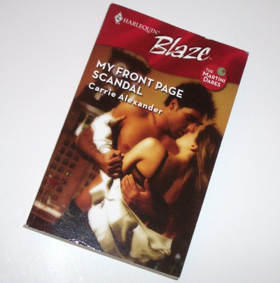 My Front Page Scandal by CARRIE ALEXANDER Harlequin Blaze No 352 Oct07 The Martini Dares Series