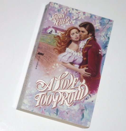 A Love Too Proud by KATHY KELLER Historical Colonial America Romance 1989