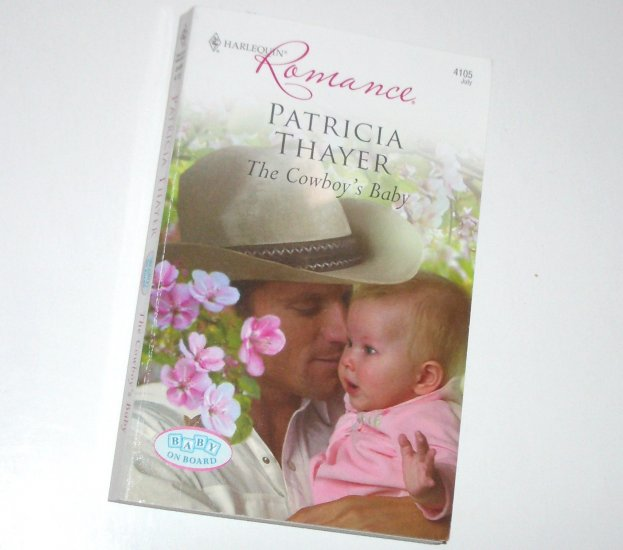 The Cowboy's Baby by Patricia Thayer Harlequin Romance No 4105 Jul09 Baby on Board Series