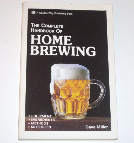 The Complete Handbook of Home Brewing by Dave Miller Trade Size 1988 Beer Making Handbook