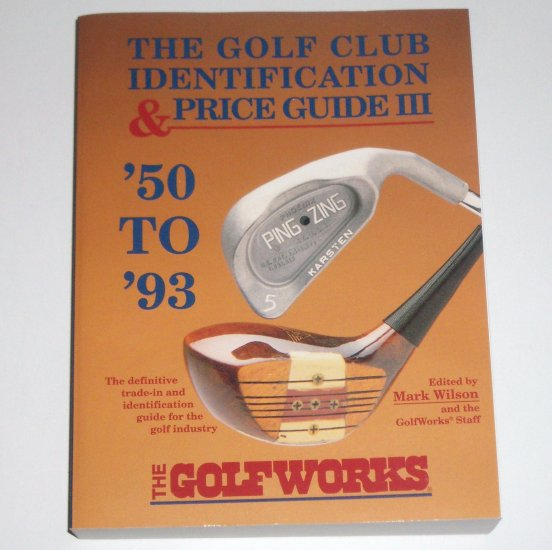 The Golf Club Identification & Price Guide III '50 to '93 1993