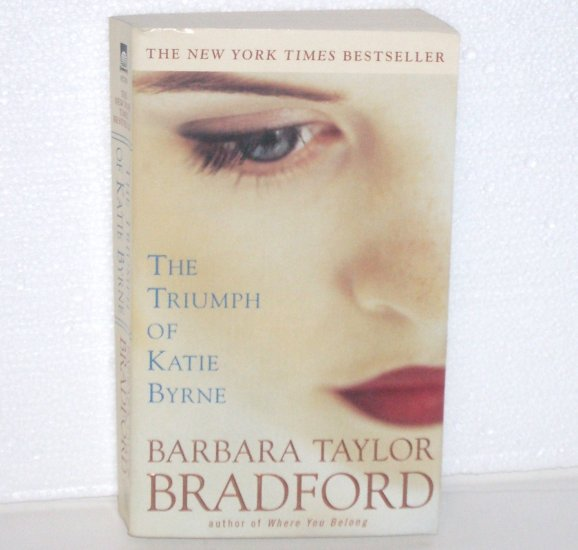 The Triumph of Katie Byrne by BARBARA TAYLOR BRADFORD Unforgettable Tale of the Human Heart PB 2001