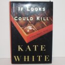 If Looks Could Kill by KATE WHITE Hardcover with Dust Jacket Bailey Wiggins Cozy Mystery 2002