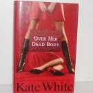 Over Her Dead Body by KATE WHITE Hardcover with Dust Jacket Bailey Wiggins Cozy Mystery 2005