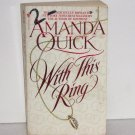 With This Ring by AMANDA QUICK Historical Regency Romance 1998 Vanza Series