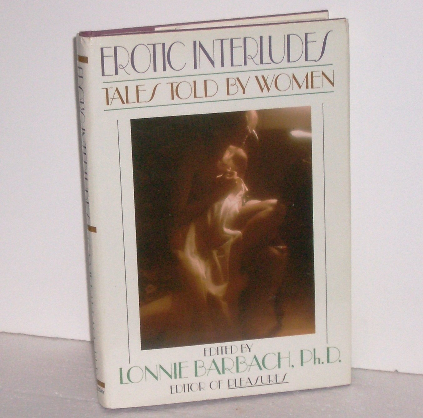 Erotic Interludes Tales Told by Women by LONNIE BARBACH, Ph.D. Hardcover with Dust Jacket 1986