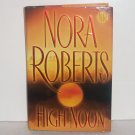 High Noon by Nora Roberts Hardcover with Dust Jacket Romantic Suspense 2007 First Edition
