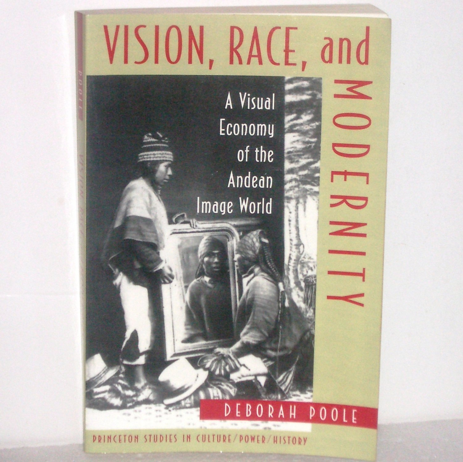 Vision, Race, and Modernity: A Visual Economy of the Andean World by Deborah Poole 1997