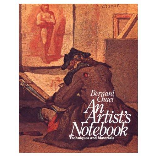 An Artist's Notebook: Techniques and Materials by Bernard Chaet 1979