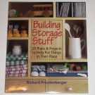 Building Storage Stuff: 25 Plans & Projects to Help Put Things in Their Place Richard Freudenberger
