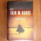 Matter by Iain M. Banks 2008 Hardcover, Dust Jacket 1st Edition Science Fiction