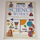 How Science Works: 100 Ways Parents and Kids Can Share the Secrets of Science by Judith Hann
