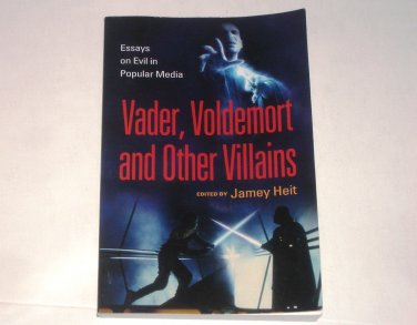 Vader, Voldemort and Other Villains : Essays on Evil in Popular Media by Jamey Heit 2011 Trade PB