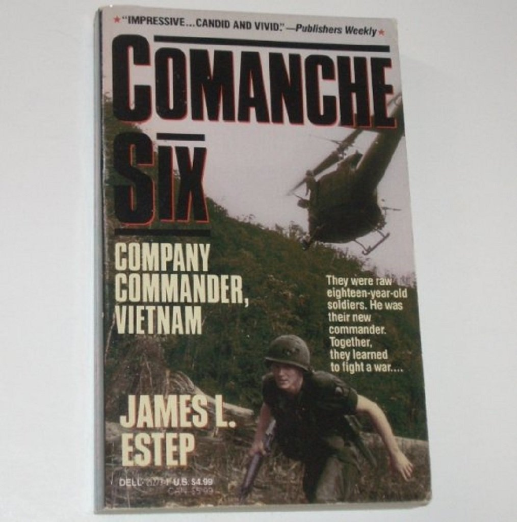 Comanche Six Company Commander Vietnam by JAMES L ESTEP 1992