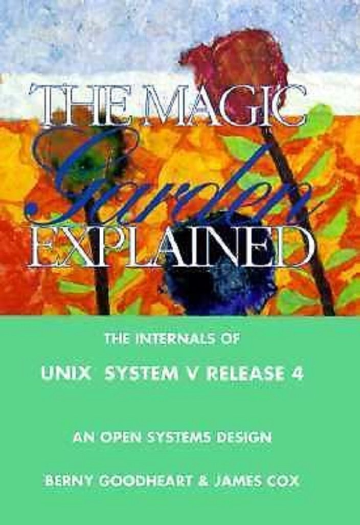 The Magic Garden Explained: The Internals of UNIX System V Release 4 by Berny Goodheart