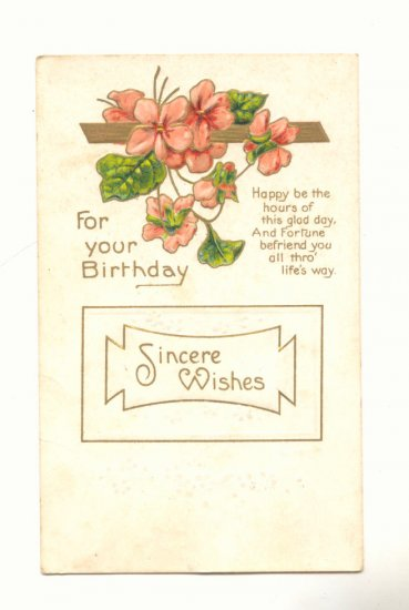 SINCERE BIRTHDAY WISHES, VERSE, FLOWERS VINTAGE  POSTCARD # 247