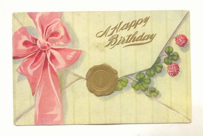 A HAPPY BIRTHDAY, ENVELOPE, PINK RIBBON, GOLD SEAL, CLOVER, VINTAGE POSTCARD  #541