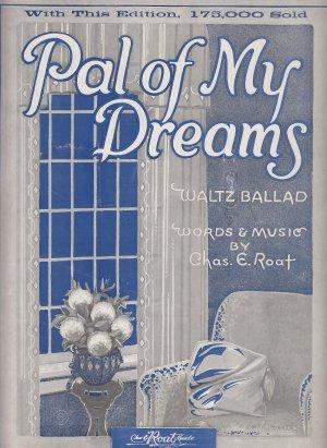 Pal Of My Dreams, Waltz Ballad by Chas. E. Roat 1923 Vintage Piano Sheet Music - 0162