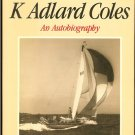 Coles  K. Adlard: Sailing Years An Autobiography